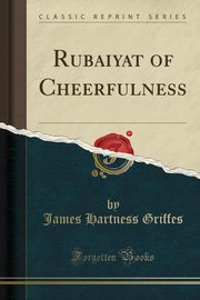 ksiazka tytuł: Rubaiyat of Cheerfulness (Classic Reprint) autor: Griffes James Hartness