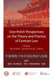 Sino-Polish Perspectives on the Theory and Practice of Contract Law, Grzebyk Piotr, Rott-Pietrzyk Ewa, Chen Su