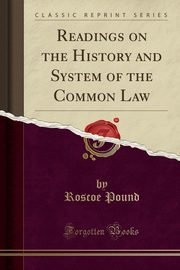 ksiazka tytuł: Readings on the History and System of the Common Law (Classic Reprint) autor: Pound Roscoe
