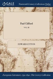 Paul Clifford; VOL. III, Edward Lytton