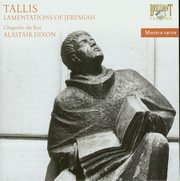 Tallis: Lamentations of Jeremiah, Chapelle du Roi, Alastair Dixon