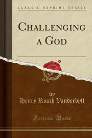 Challenging a God (Classic Reprint), Vanderbyll Henry Rosch