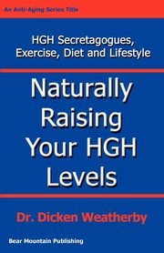 Naturally Raising Your HGH Levels, Weatherby Dicken C.