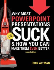 Why Most PowerPoint Presentations Suck, 2nd Edition, Altman Rick