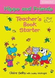 Hippo and Friends Starter Teacher's Book, Selby Claire, McKnight Lesley