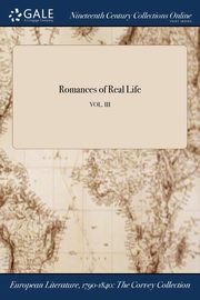 Romances of Real Life; VOL. III, Anonymous