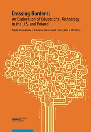 Crossing Borders An Exploration of Educational Technology in the U.S. and Poland, Siemieniecka Dorota, Siemieniecki Bronisław, Rice Kerry, Kelly Phil