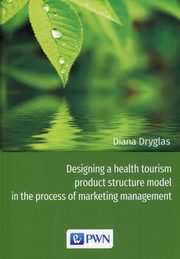 Designing a health tourism product structure model in the process of marketing management, Dryglas Diana