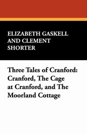 Three Tales of Cranford, Gaskell Elizabeth Cleghorn, Shorter Clement